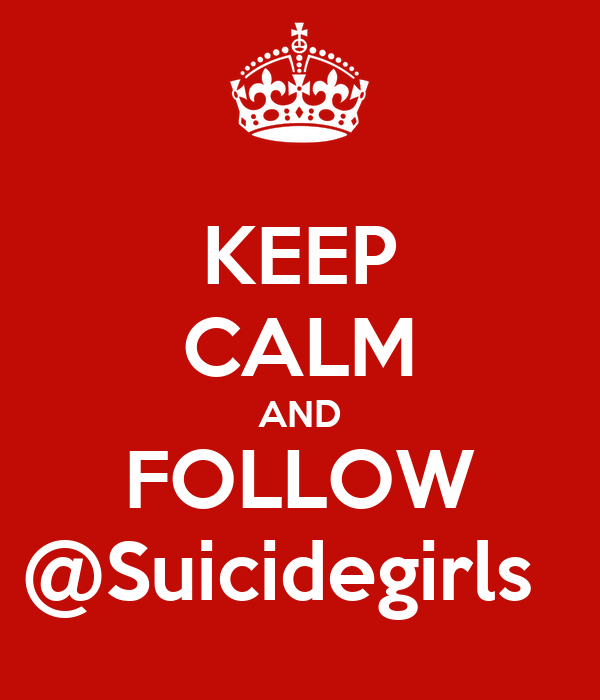 KEEP CALM AND FOLLOW @Suicidegirls