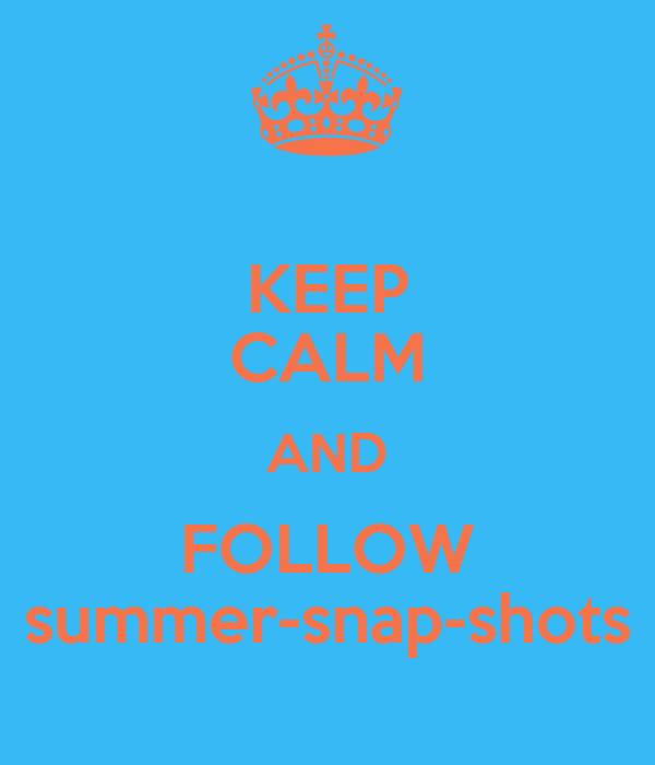 KEEP CALM AND FOLLOW summer-snap-shots