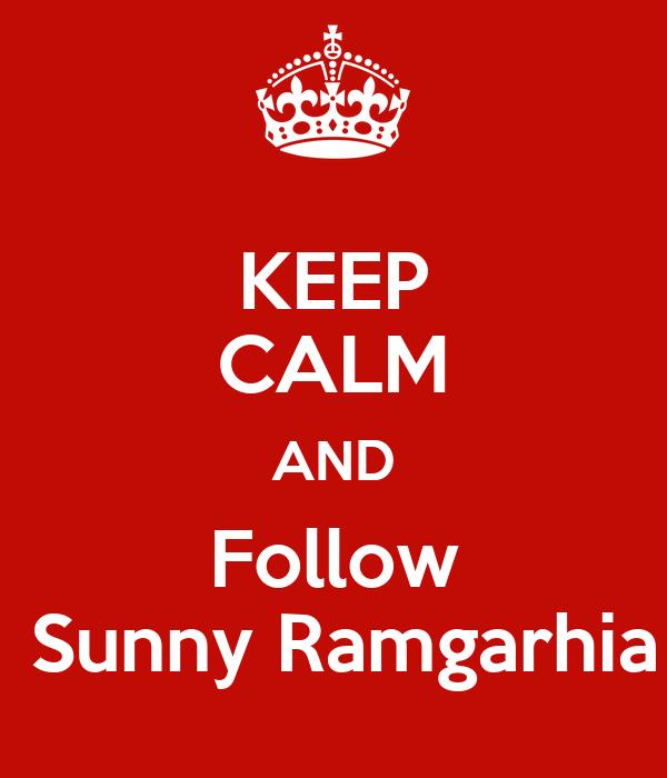 KEEP CALM AND Follow  Sunny Ramgarhia