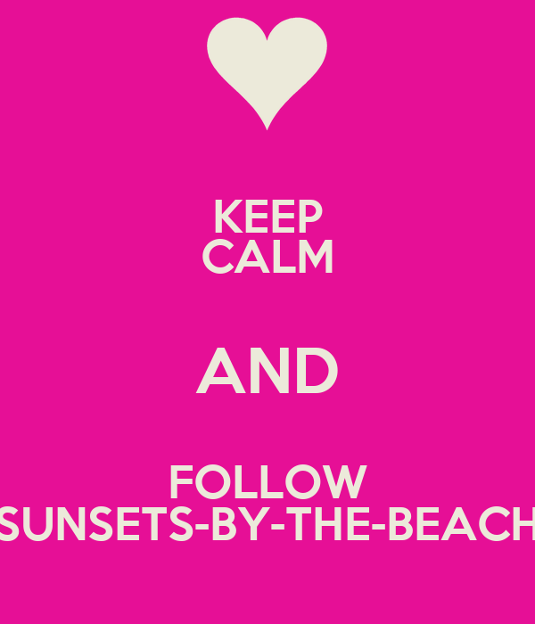 KEEP CALM AND FOLLOW SUNSETS-BY-THE-BEACH