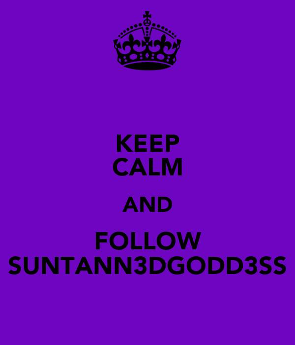 KEEP CALM AND FOLLOW SUNTANN3DGODD3SS