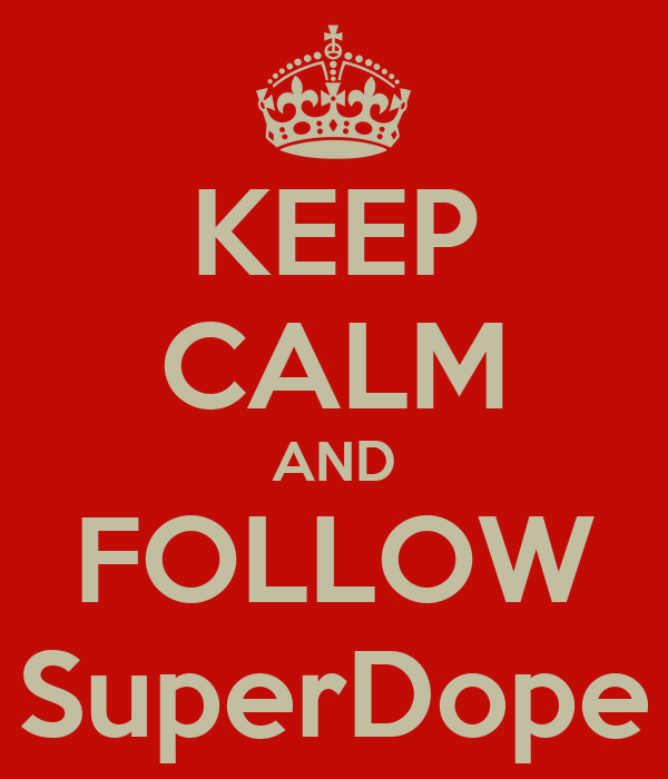 KEEP CALM AND FOLLOW SuperDope