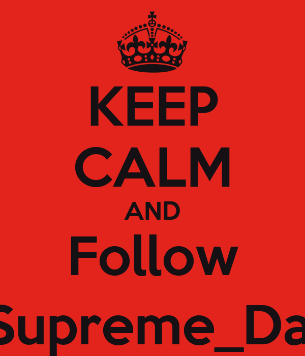 KEEP CALM AND Follow @_Supreme_Daddy