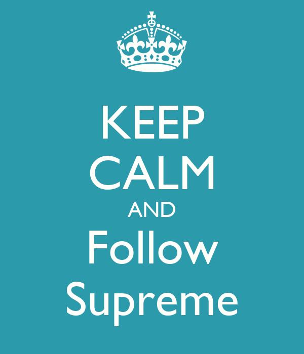 KEEP CALM AND Follow Supreme
