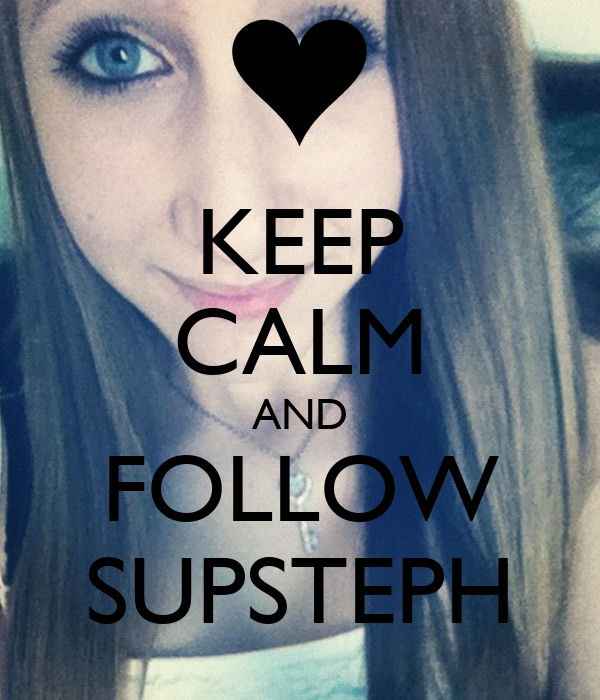 KEEP CALM AND FOLLOW SUPSTEPH