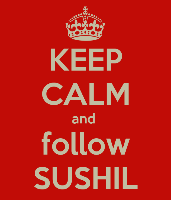 KEEP CALM and  follow SUSHIL