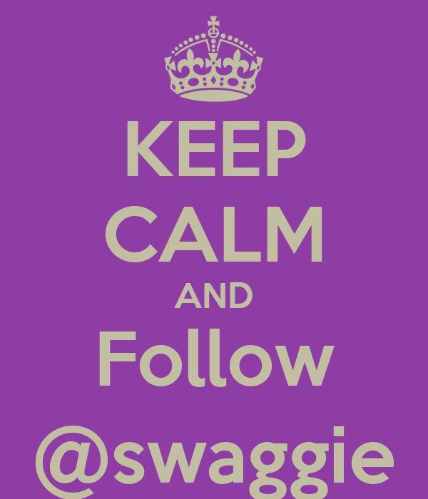 KEEP CALM AND Follow @swaggie
