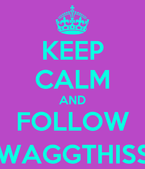 KEEP CALM AND FOLLOW @SWAGGTHISSHIT