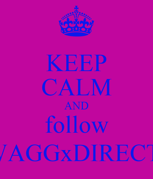 KEEP CALM AND follow @SWAGGxDIRECTION