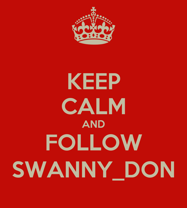 KEEP CALM AND FOLLOW SWANNY_DON
