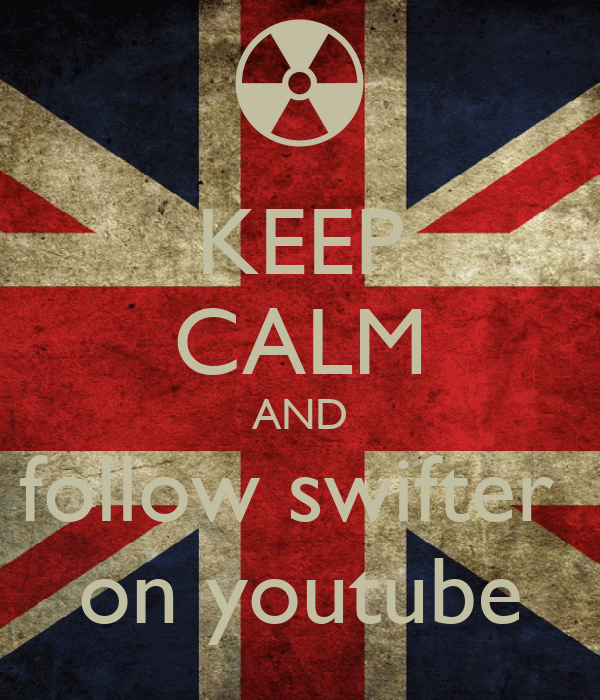 KEEP CALM AND follow swifter  on youtube
