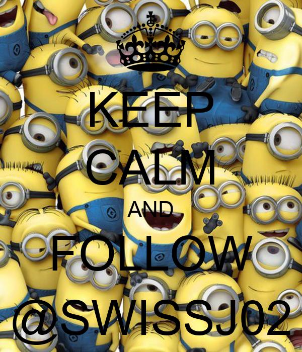 KEEP CALM AND FOLLOW @SWISSJ02