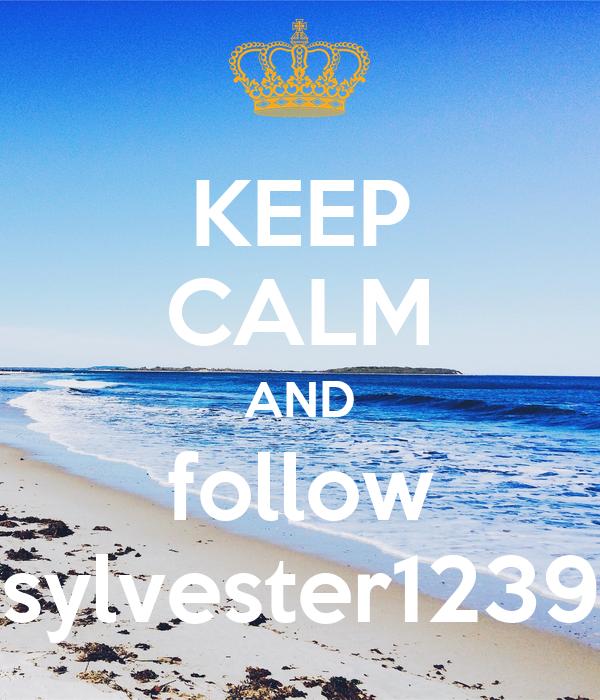 KEEP CALM AND follow sylvester1239