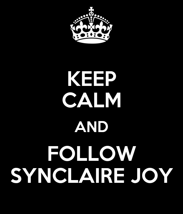 KEEP CALM AND FOLLOW SYNCLAIRE JOY
