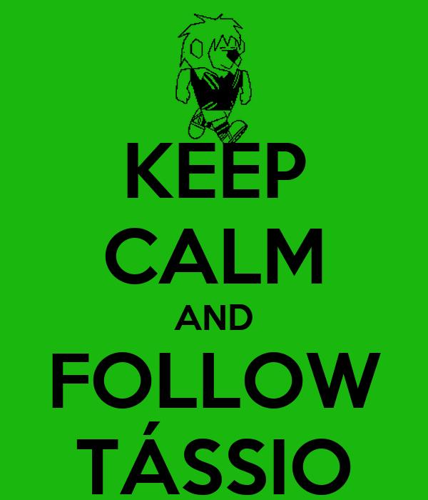 KEEP CALM AND FOLLOW TÁSSIO