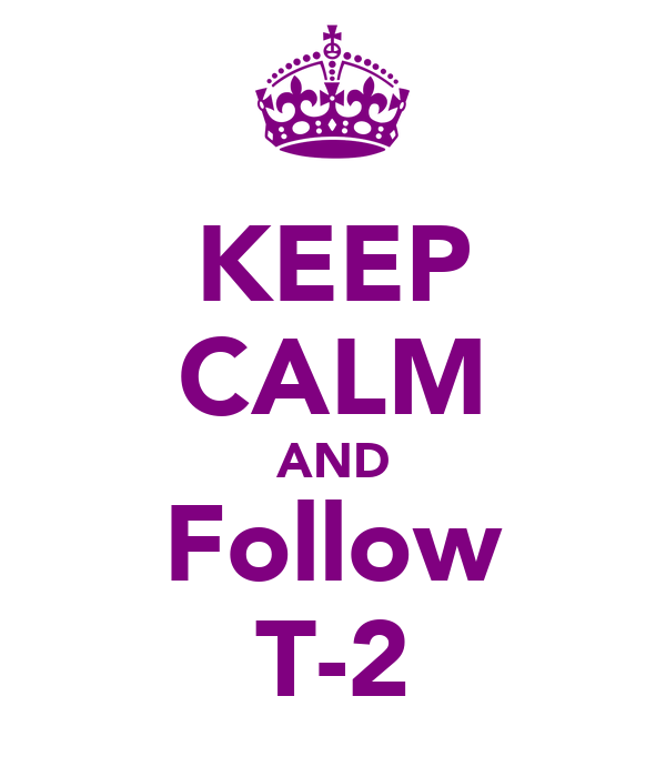 KEEP CALM AND Follow T-2