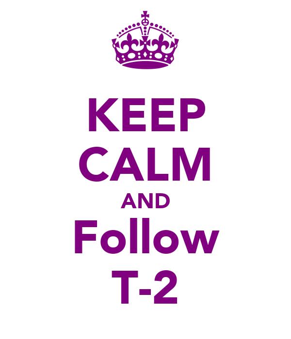 KEEP CALM AND Follow T-2