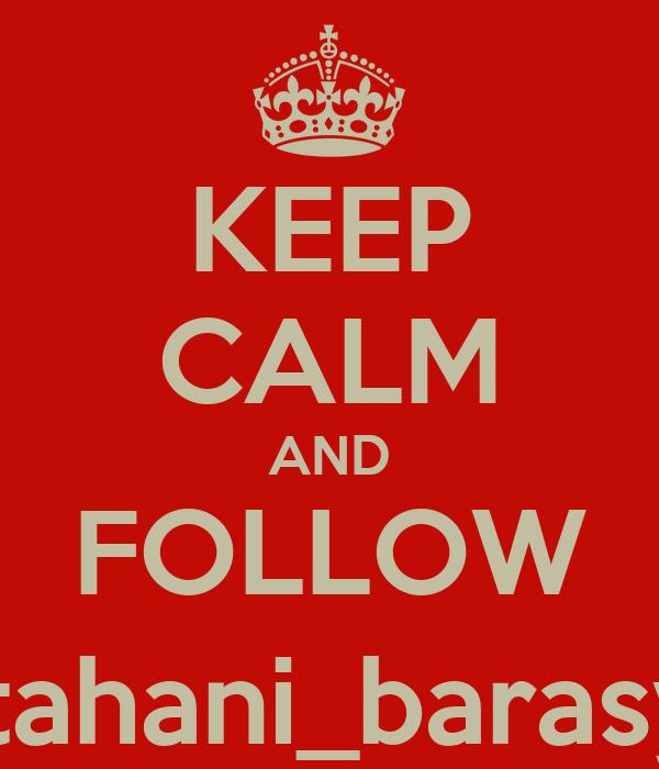 KEEP CALM AND FOLLOW @tahani_barasyid