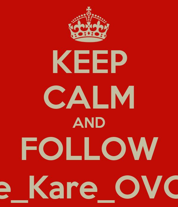 KEEP CALM AND FOLLOW Take_Kare_OVOXO