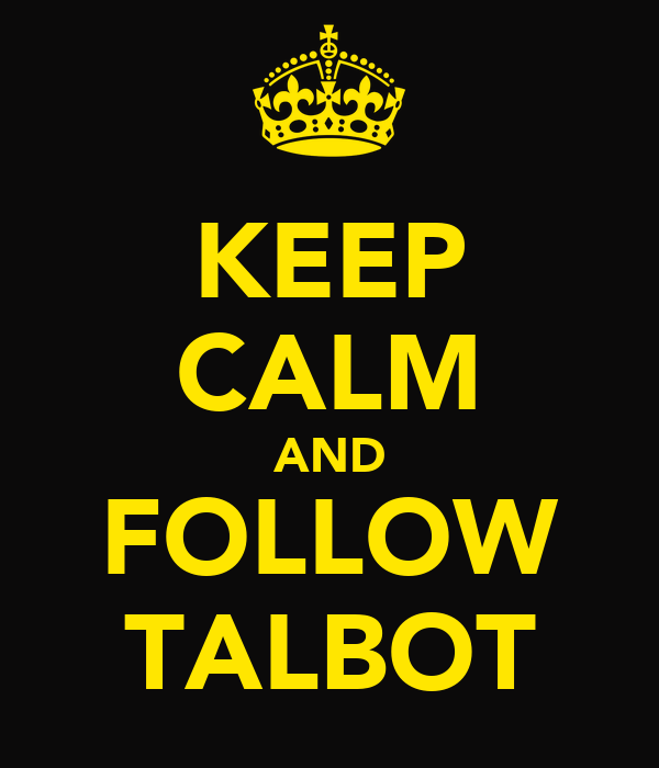 KEEP CALM AND FOLLOW TALBOT