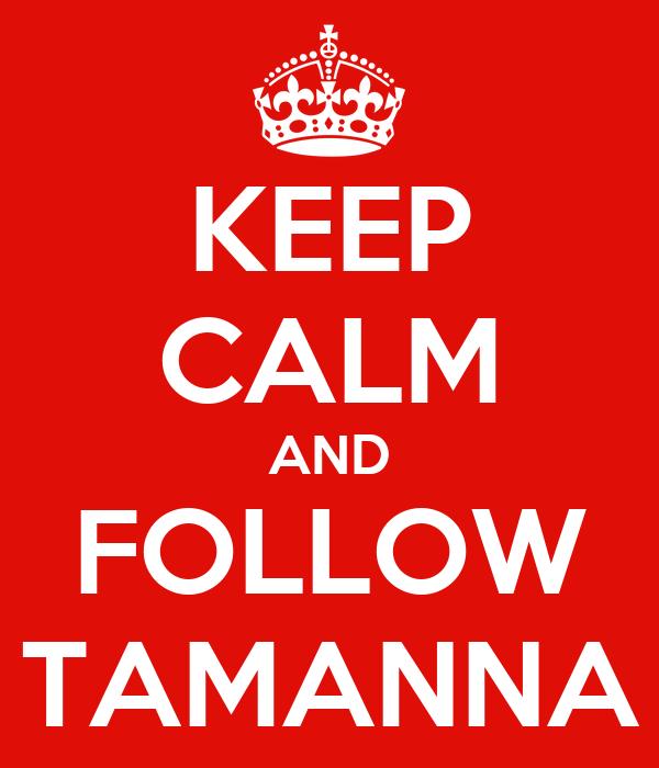 KEEP CALM AND FOLLOW TAMANNA
