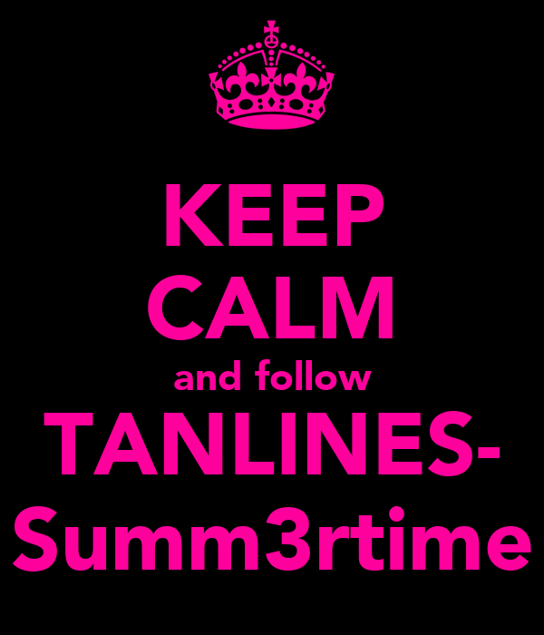 KEEP CALM and follow TANLINES- Summ3rtime
