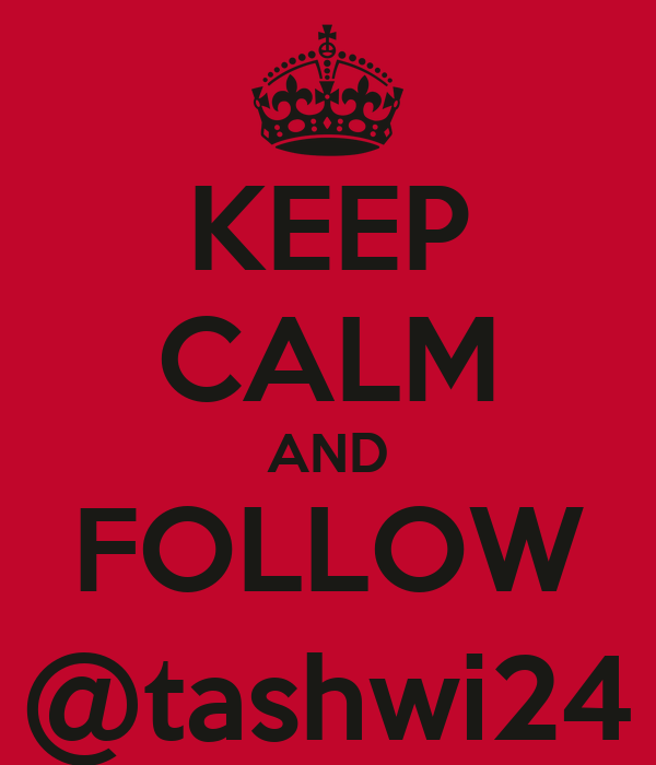 KEEP CALM AND FOLLOW @tashwi24
