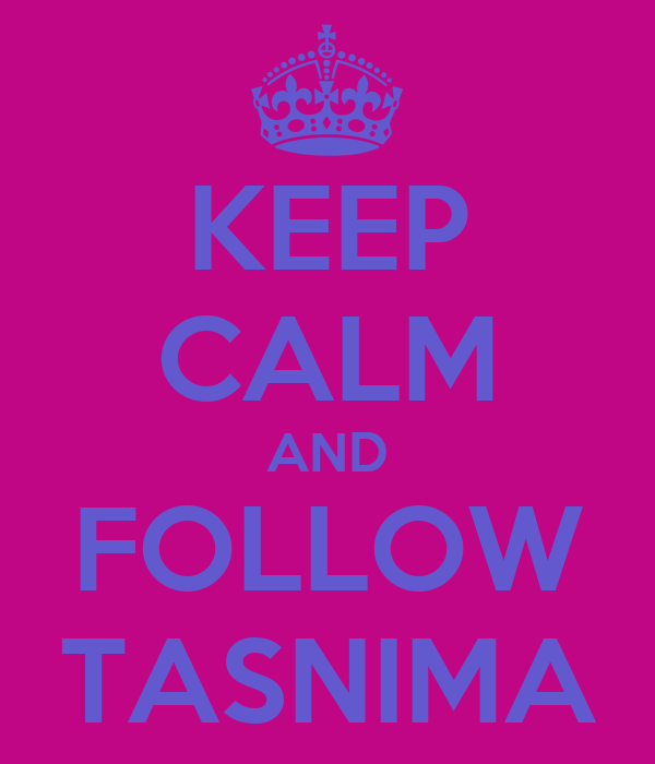KEEP CALM AND FOLLOW TASNIMA