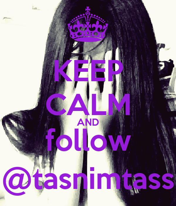 KEEP CALM AND follow @tasnimtass