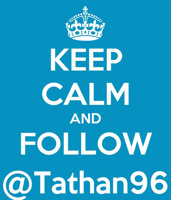 KEEP CALM AND FOLLOW @Tathan96