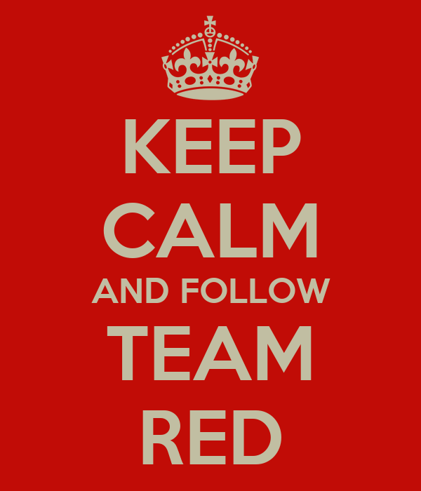 KEEP CALM AND FOLLOW TEAM RED
