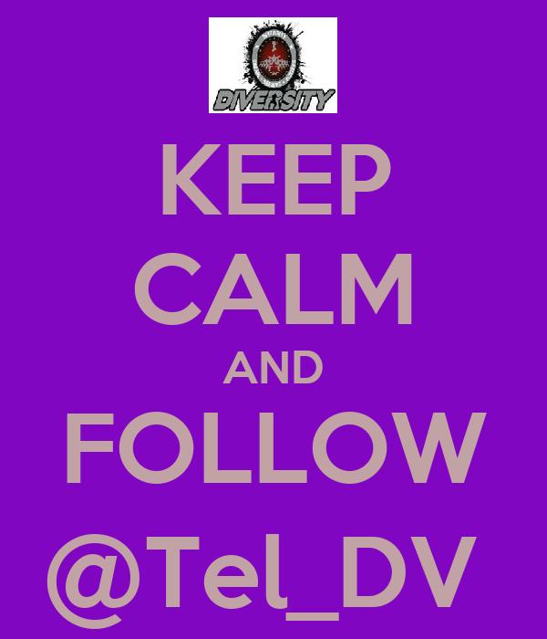 KEEP CALM AND FOLLOW @Tel_DV