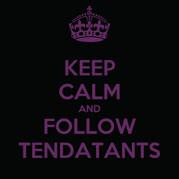 KEEP CALM AND FOLLOW TENDATANTS