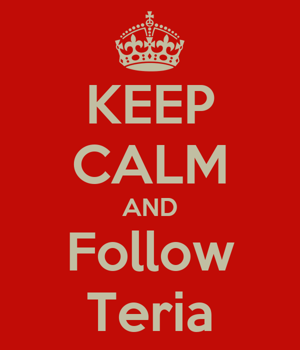 KEEP CALM AND Follow Teria