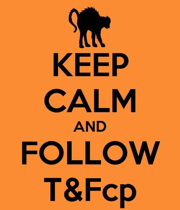 KEEP CALM AND FOLLOW T&Fcp