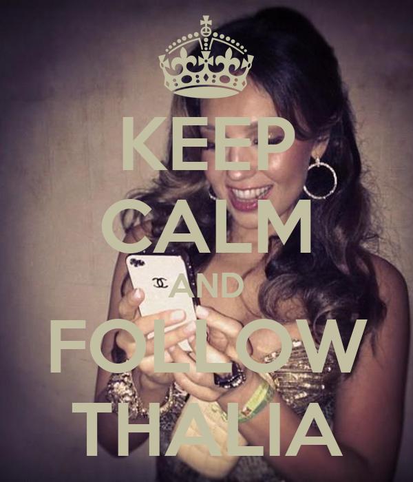 KEEP CALM AND FOLLOW THALIA