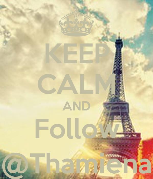 KEEP CALM AND Follow @Thamiena