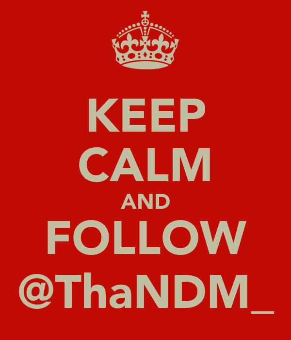 KEEP CALM AND FOLLOW @ThaNDM_