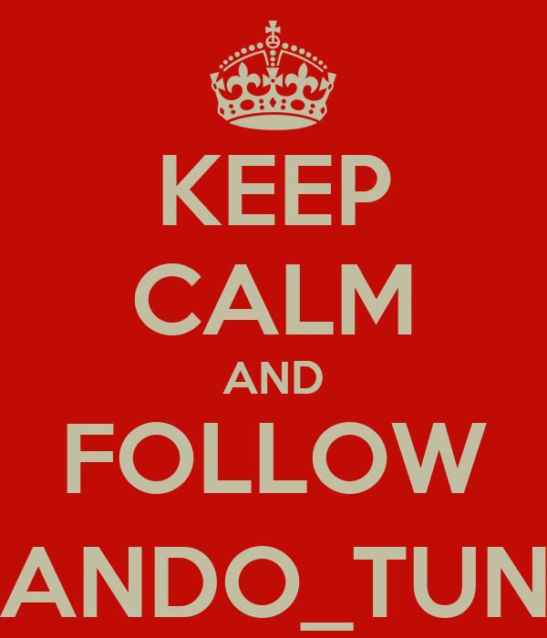 KEEP CALM AND FOLLOW @THANDO_TUNECHI