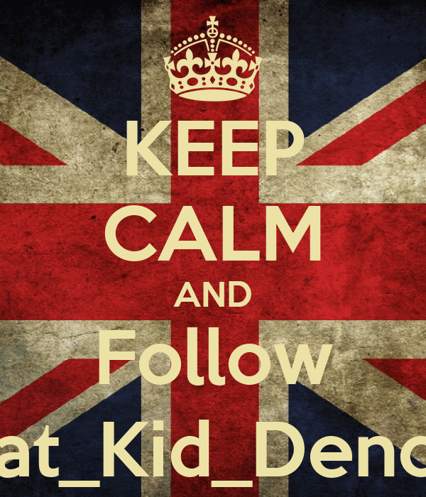 KEEP CALM AND Follow That_Kid_Dench_