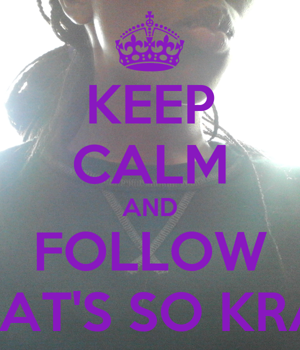 KEEP CALM AND FOLLOW THAT'S SO KRAY