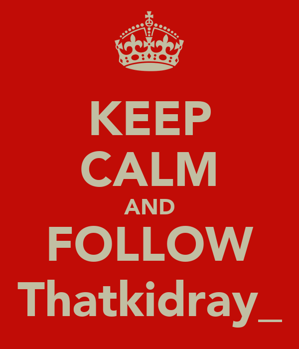 KEEP CALM AND FOLLOW Thatkidray_