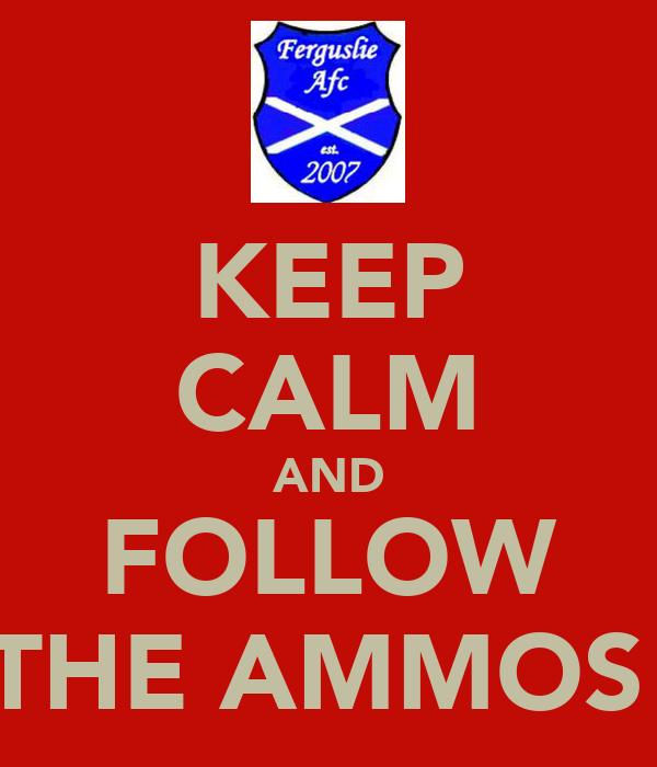 KEEP CALM AND FOLLOW THE AMMOS