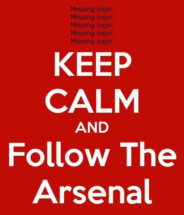KEEP CALM AND Follow The Arsenal