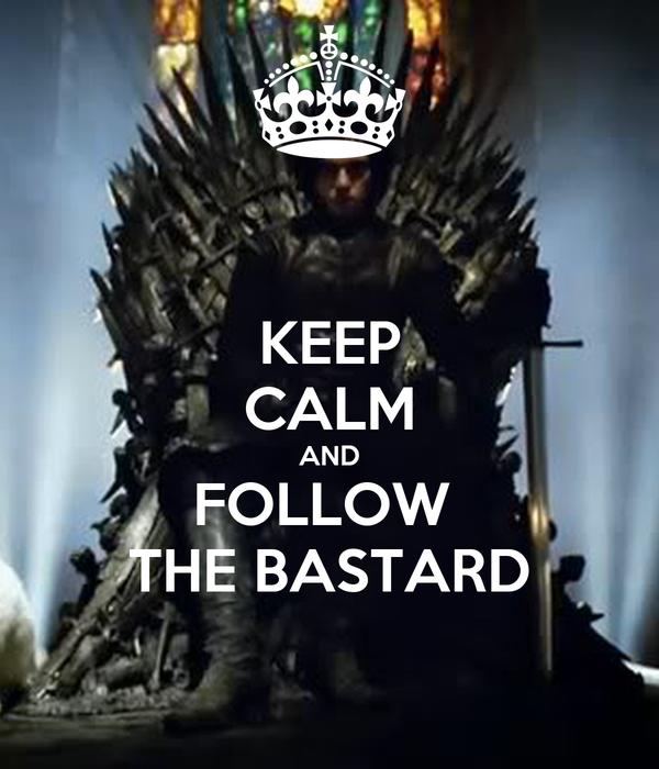 KEEP CALM AND FOLLOW  THE BASTARD
