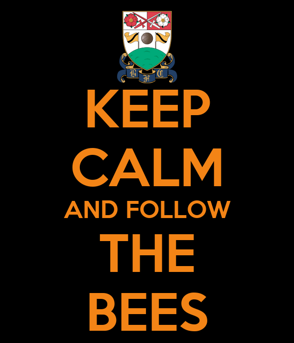 KEEP CALM AND FOLLOW THE BEES