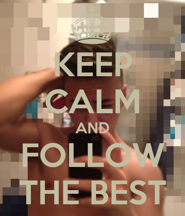 KEEP CALM AND FOLLOW THE BEST