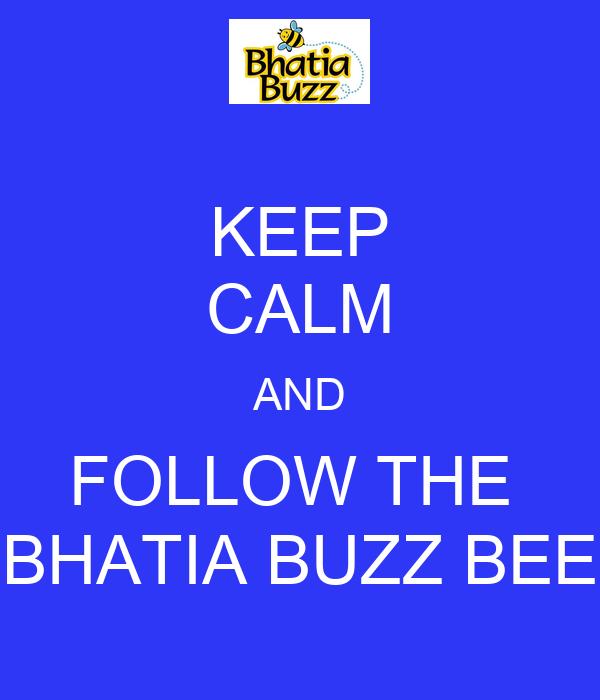 KEEP CALM AND FOLLOW THE  BHATIA BUZZ BEE