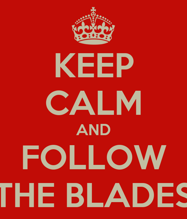 KEEP CALM AND FOLLOW THE BLADES
