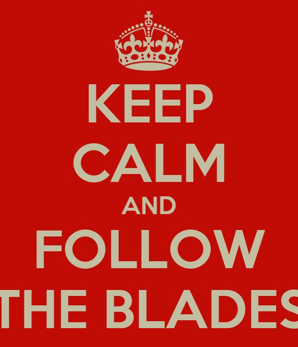 KEEP CALM AND FOLLOW THE BLADES